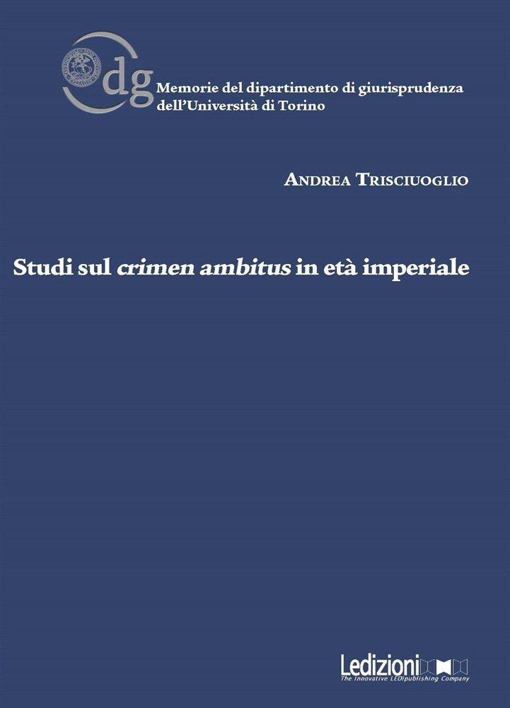 """""""Studi sul <em>crimen ambitus</em> in età imperiale"""" di Andrea Trisciuoglio"""