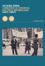 """""""Un'altra patria. L'obiezione di coscienza nell'Italia repubblicana"""" di Marco Labbate"""