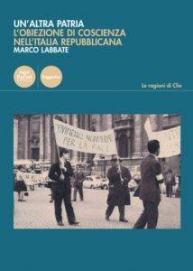 Un'altra patria. L'obiezione di coscienza nell'Italia repubblicana, Marco Labbate