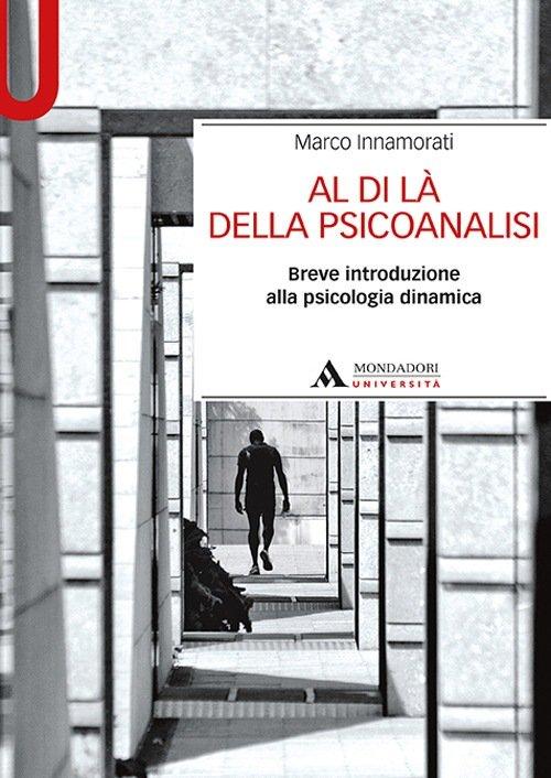 """""""Al di là della psicoanalisi. Breve introduzione alla psicologia dinamica"""" di Marco Innamorati"""