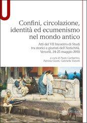 Confini, circolazione, identità ed ecumenismo nel mondo antico, Paolo Garbarino, Patrizia Giunti, Gabriella Vanotti