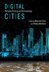 """Digital Cities. Between History and Archaeology"" a cura di Maurizio Forte e Helena Murteira"