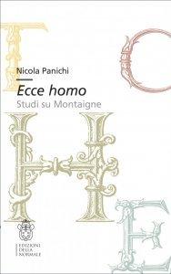 Ecce homo. Studi su Montaigne, Nicola Panichi