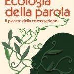 """""""Ecologia della parola. Il piacere della conversazione"""" di Anna Lisa Tota"""