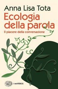 Ecologia della parola. Il piacere della conversazione, Anna Lisa Tota
