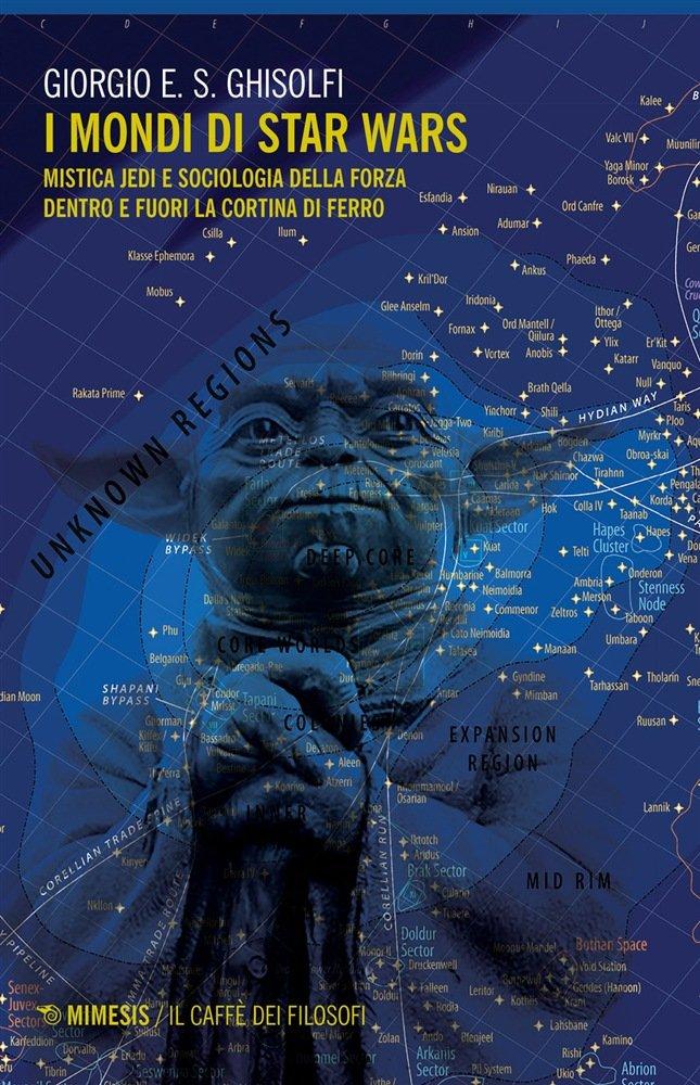 """""""I mondi di Star Wars. Mistica Jedi e sociologia della Forza dentro e fuori la Cortina di ferro"""" di Giorgio Ghisolfi"""