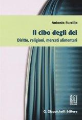 """""""Il cibo degli dei. Diritto, religioni, mercati alimentari"""" di Antonio Fuccillo"""