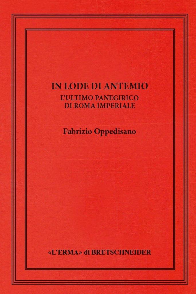 """""""In lode di Antemio. L'ultimo panegirico di Roma imperiale"""" di Fabrizio Oppedisano"""