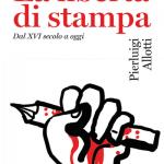 """""""La libertà di stampa. Dal XVI secolo a oggi"""" di Pierluigi Allotti"""