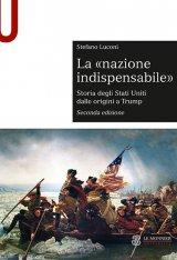 """""""La «nazione indispensabile». Storia degli Stati Uniti dalle origini a Trump"""" di Stefano Luconi"""