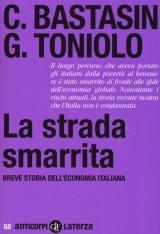 """""""La strada smarrita. Breve storia dell'economia italiana"""" di Carlo Bastasin e Gianni Toniolo"""