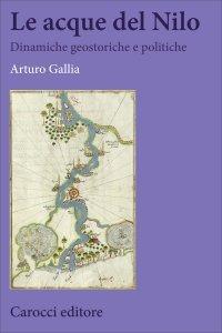 Le acque del Nilo. Dinamiche geostoriche e politiche, Arturo Gallia