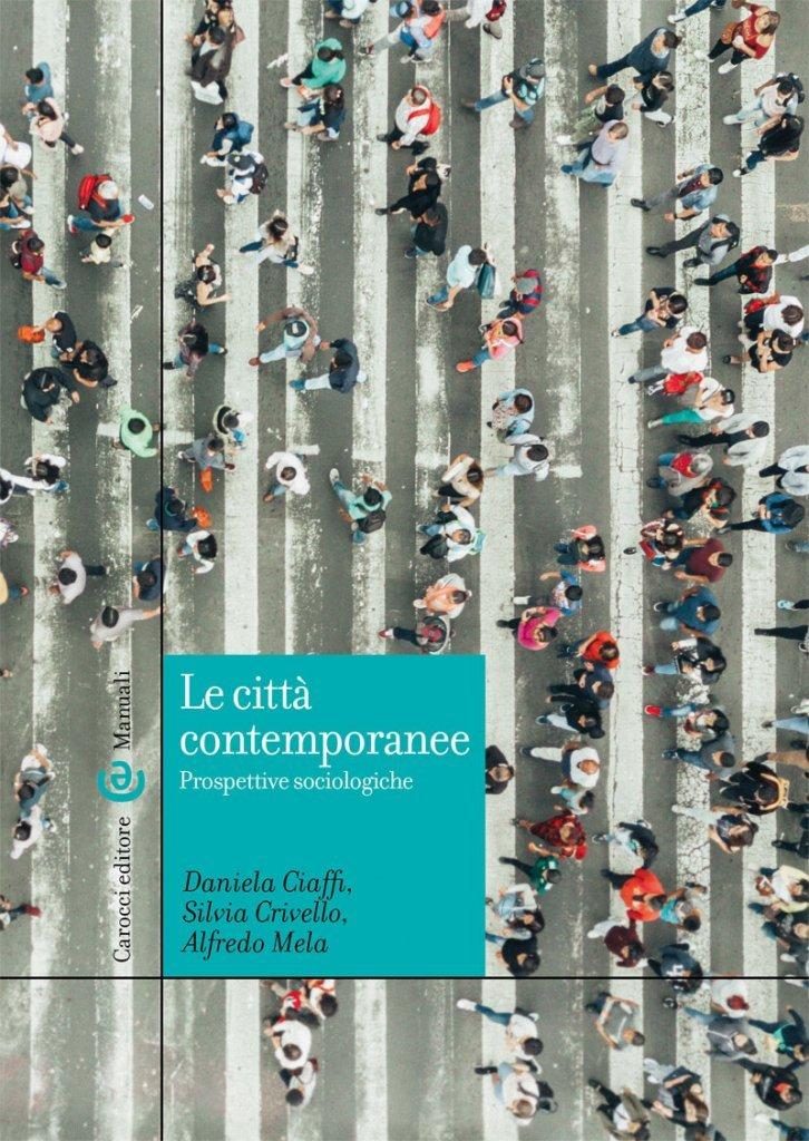"""""""Le città contemporanee. Prospettive sociologiche"""" di Daniela Ciaffi, Silvia Crivello e Alfredo Mela"""