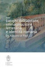 """""""Luoghi dell'abitare, immaginazione letteraria e identità romana. Da Augusto ai Flavi"""" a cura di Mario Labate, Mario Citroni e Gianpiero Rosati"""
