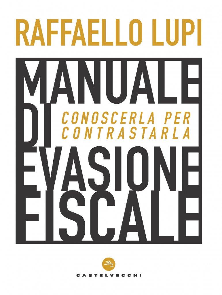 """""""Manuale di evasione fiscale. Conoscerla per contrastarla"""" di Raffaello Lupi"""