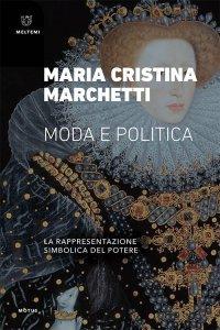 Moda e politica. La rappresentazione simbolica del potere, Maria Cristina Marchetti