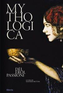 Mythologica. Dèi, eroi, passioni, Maurizio Bettini, Aglaia McClintock