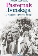 """""""Pasternak e Ivinskaja. Il viaggio segreto di Živago"""" di Paolo Mancosu"""