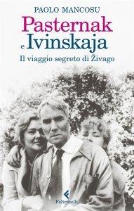 Pasternak e Ivinskaja. Il viaggio segreto di Živago, Paolo Mancosu