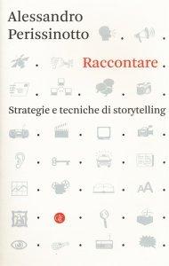 Raccontare. Strategie e tecniche di storytelling, Alessandro Perissinotto