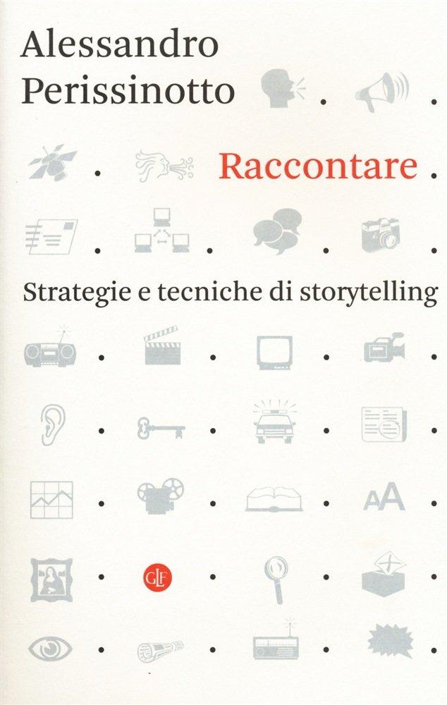 """""""Raccontare. Strategie e tecniche di storytelling"""" di Alessandro Perissinotto"""