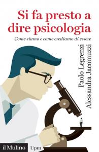Si fa presto a dire psicologia. Come siamo e come crediamo di essere, Alessandra Jacomuzzi, Paolo Legrenzi