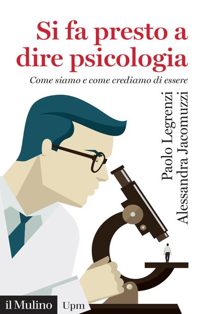 """""""Si fa presto a dire psicologia. Come siamo e come crediamo di essere"""" di Alessandra Jacomuzzi e Paolo Legrenzi"""