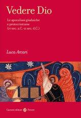 """""""Vedere Dio. Le apocalissi giudaiche e protocristiane (IV sec. a.C.-II sec. d.C.)"""" di Luca Arcari"""