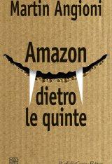 """""""Amazon dietro le quinte"""" di Martin Angioni"""