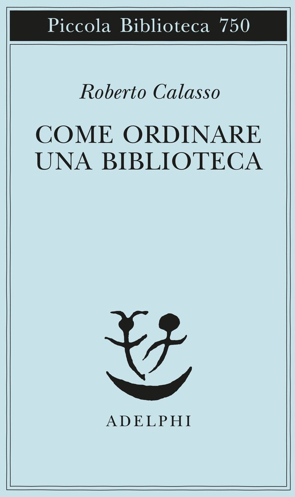 """""""Come ordinare una biblioteca"""" di Roberto Calasso: recensione"""