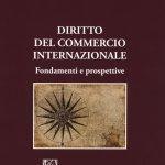 """""""Diritto del commercio internazionale. Fondamenti e prospettive"""" di Maria Chiara Malaguti e Alberto Mazzoni"""