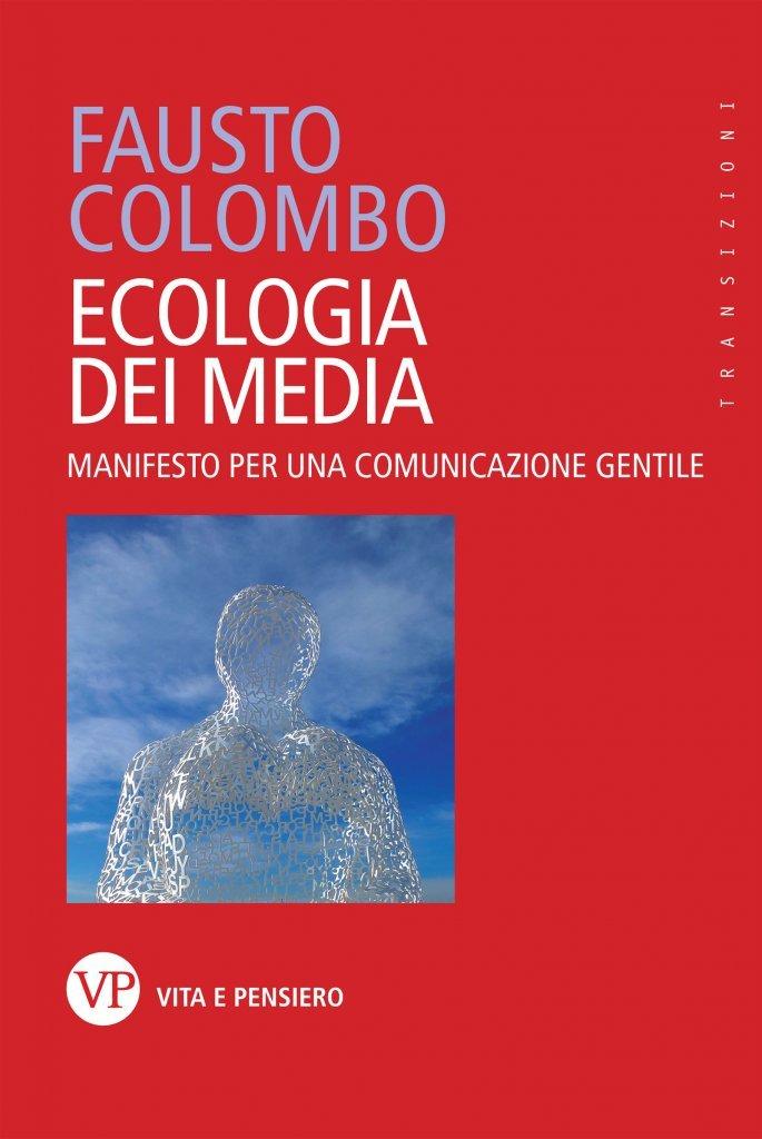 """""""Ecologia dei media. Manifesto per una comunicazione gentile"""" di Fausto Colombo"""