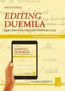 Editing Duemila. Per una filologia dei testi digitali, Paola Italia