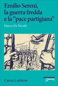 Emilio Sereni, la guerra fredda e la «pace partigiana», Marco De Nicolò