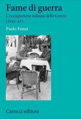 """""""Fame di guerra. L'occupazione italiana della Grecia (1941- 43)"""" di Paolo Fonzi"""