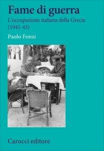 Fame di guerra. L'occupazione italiana della Grecia (1941- 43), Paolo Fonzi