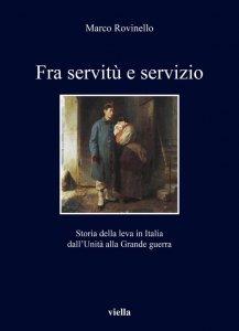 Fra servitù e servizio. Storia della leva in Italia dall'Unità alla Grande guerra, Marco Rovinello