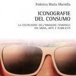 """""""Iconografie del consumo. La costruzione dell'immagine femminile tra moda, arte e pubblicità"""" di Federica Maria Marrella"""