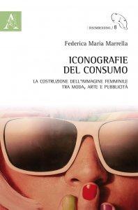 Iconografie del consumo. La costruzione dell'immagine femminile tra moda, arte e pubblicità, Federica Maria Marrella