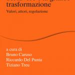 """""""Il diritto del lavoro e la grande trasformazione. Valori, attori, regolazione"""" a cura di Riccardo Del Punta, Bruno Caruso e Tiziano Treu"""