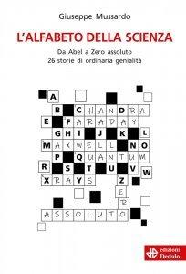 L'alfabeto della scienza. Da Abel a Zero assoluto 26 storie di ordinaria genialità, Giuseppe Mussardo