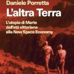 """""""L'altra Terra. L'utopia di Marte dall'età vittoriana alla New Space Economy"""" di Daniele Porretta"""