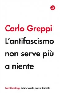 L'antifascismo non serve più a niente, Carlo Greppi
