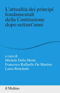 L'attualità dei principi fondamentali della Costituzione dopo settant'anni, Michele Della Morte, Francesco Raffaello De Martino, Laura Ronchetti