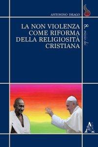 La non violenza come riforma della religiosità cristiana, Antonino Drago