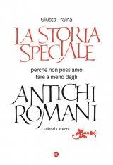"""""""La storia speciale. Perché non possiamo fare a meno degli antichi romani"""" di Giusto Traina"""