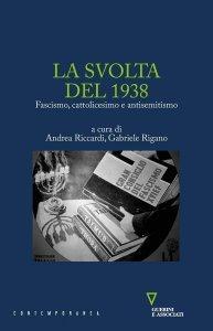 La svolta del 1938. Fascismo, cattolicesimo e antisemitismo, Gabriele Rigano, Andrea Riccardi