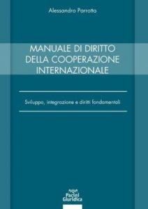 Manuale di diritto della cooperazione internazionale. Sviluppo, integrazione e diritti fondamentali, Alessandro Parrotta