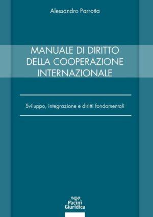 """""""Manuale di diritto della cooperazione internazionale. Sviluppo, integrazione e diritti fondamentali"""" di Alessandro Parrotta"""