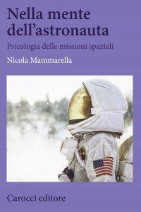 Nella mente dell'astronauta. Psicologia delle missioni spaziali, Nicola Mammarella